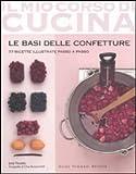 Le basi delle confetture. 77 ricette illustrate passo a passo. Ediz. illustrata