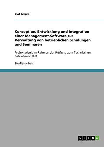 Entwicklung und Integration einer Management-Software zur Verwaltung von betrieblichen Schulungen und Seminaren: Projektarbeit im Rahmen der Prüfung zum Technischen Betriebswirt IHK