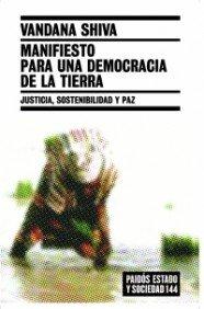 Manifiesto para una democracia de la tierra: Justicia, sostenibilidad y paz (Estado y Sociedad) por Vandana Shiva