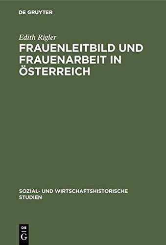 Frauenleitbild und Frauenarbeit in Österreich: Vom ausgehenden 19. Jahrhundert bis zum Zweiten Weltkrieg (Sozial- und wirtschaftshistorische Studien, Band 8)