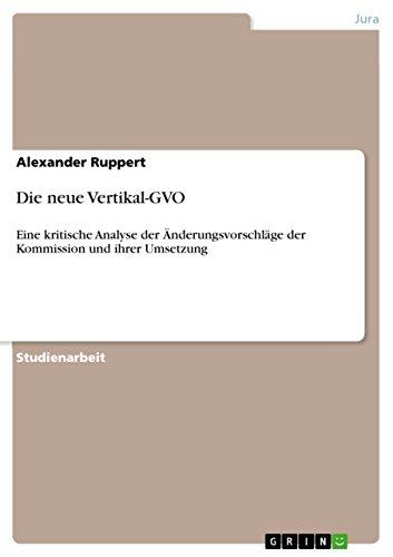 Die neue Vertikal-GVO: Eine kritische Analyse der Änderungsvorschläge der Kommission und ihrer Umsetzung