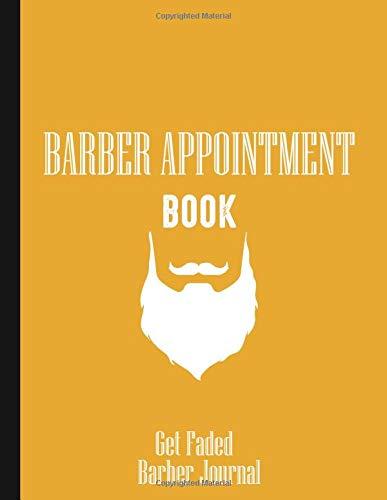 Barber Appointment Book Get Faded Barber Journal: 4 Columns Appointment Desk Book, Barber Shop Notebook, Barber School, Barber Birthday Present, ... Scheduling Book- hairdresser gifts funny.