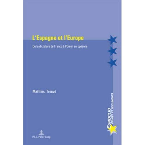 L'espagne Et L'europe: De La Dictature De Franco À L'union Europeenne