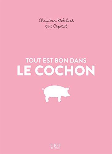 Tout est bon dans le cochon par Christian Etchebest, Eric Ospital