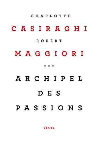 Archipel des passions par Charlotte Casiraghi, Robert Maggiori
