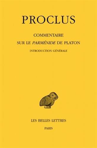 Commentaire sur le Parmnide de Platon. Tome I : 1re partie. Introduction gnrale. Tome II : 2me partie. Livre I