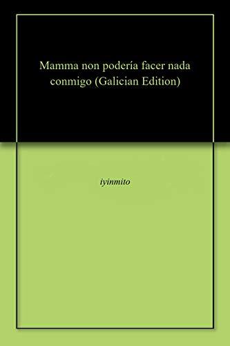 Mamma non podería facer nada conmigo (Galician Edition) por iyinmito