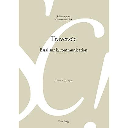 Traversée: Essai sur la communication (Sciences pour la communication t. 115)