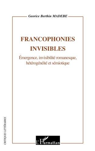 Francophonies invisibles : Emergence, invisilité romanesque, hétérogénéité et sémiotique