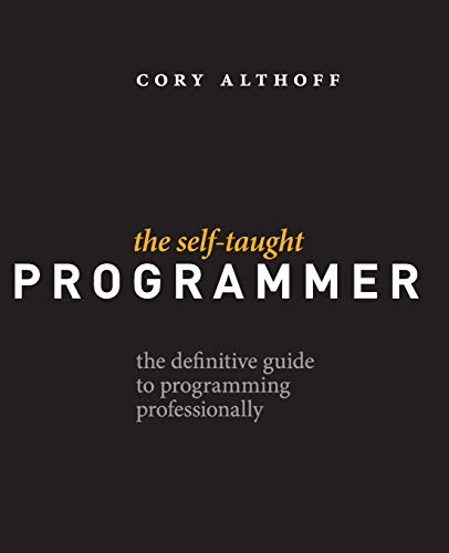 The Self-Taught Programmer: The Definitive Guide to Programming Professionally por Cory Althoff
