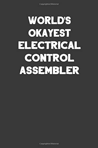 World's Okayest Electrical Control Assembler: Blank Lined Notebook Journal to Write In Electronic Control Kit