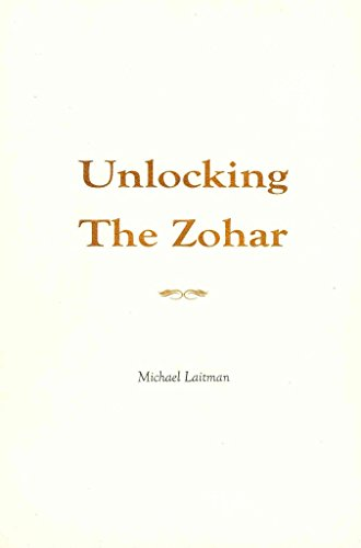[Unlocking the Zohar] (By: Michael Rav Laitman) [published: December, 2011]