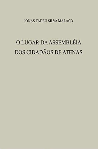 O LUGAR DA ASSEMBLÉIA DOS CIDADÃOS DE ATENAS (Portuguese Edition) por JONAS TADEU SILVA MALACO