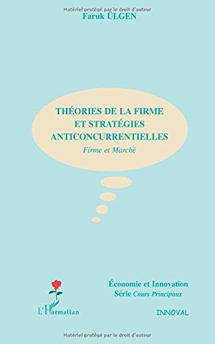 THEORIES DE LA FIRME ET STRATEGIES ANTICONCURRENTIELLES: Firme et Marché par Faruk Ulgen