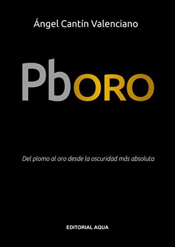 Pboro: Del plomo al oro desde la oscuridad más absoluta por ÁNGEL CANTÍN VALENCIANO