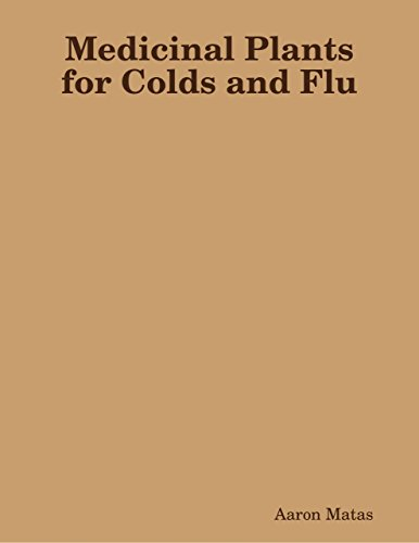 Medicinal Plants for Colds and Flu (English Edition) por Aaron Matas