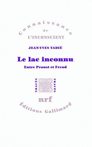 Le lac inconnu : Entre Proust et Freud by Jean-Yves Tadi?? (2012-05-15)