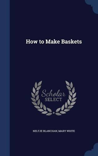 How to Make Baskets by Neltje Blanchan (2015-08-22)