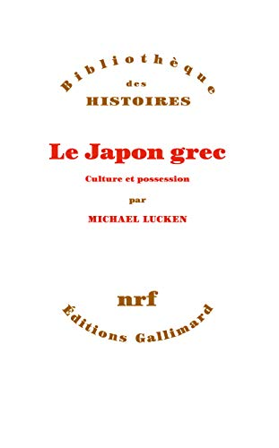 Le Japon grec: Culture et possession par  Michael Lucken