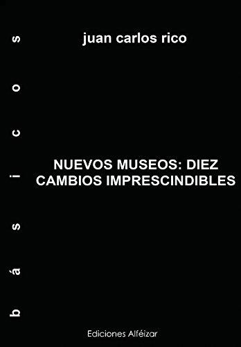 Nuevos Museos: Diez Cambios Imprescindibles (Monografías nº 1)