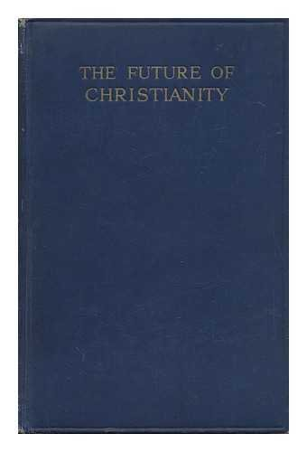 The Future of Christianity / James Merchant ; with an Introduced by the Rt. Rev. Arthur C. Headlam