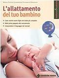 L'allattamento del tuo bambino. Come nutrire vostro figlio nel modo più completo. Dalla prima poppata allo svezzamento. Comprendere il linguaggio dei neonati