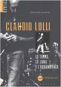Claudio Lolli. La terra, la luna e l'abbondanza. Con CD Audio