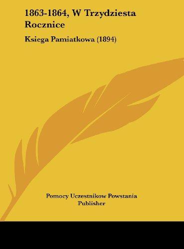 1863-1864, W Trzydziesta Rocznice: Ksiega Pamiatkowa (1894)