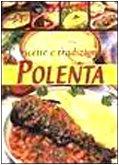 Polenta. Ricette e tradizioni
