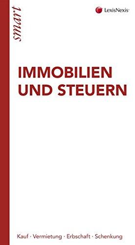 Immobilien und Steuern: Kauf - Vermietung - Erbschaft - Schenkung