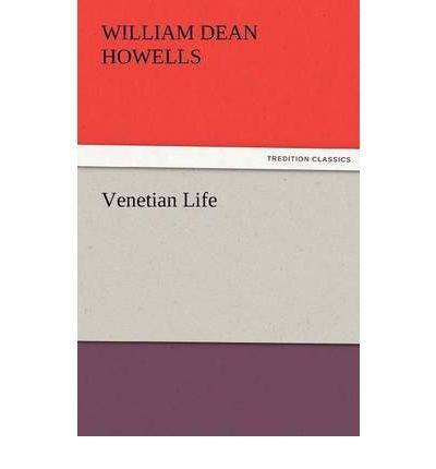 Venetian Life Howells, William Dean ( Author ) Nov-09-2011 Paperback