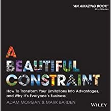 How To Transform Your Limitations Into Advantages, and Why It's Everyone's Business A Beautiful Constraint (Hardback) - Common