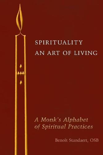 Spirituality: An Art of Living: A Monk's Alphabet of Spiritual Practices