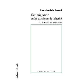 L'Immigration ou les paradoxes de l'altérité. L'Illusiion du provisoire - tome 1 (01)