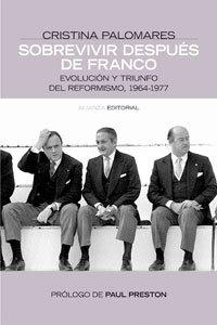 Sobrevivir después de Franco: Evolución y triunfo del reformismo, 1964-1977 (Alianza Ensayo) por Cristina Palomeras