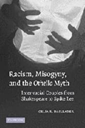 Racism, Misogyny, and the Othello Myth: Inter-racial Couples from Shakespeare to Spike Lee by Celia R. Daileader (2005-10-03)