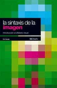 La sintaxis de la imagen: Introducción al alfabeto visual par  Donis a. Dondis