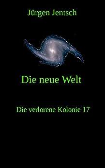 Die neue Welt (Die verlorene Kolonie 17)