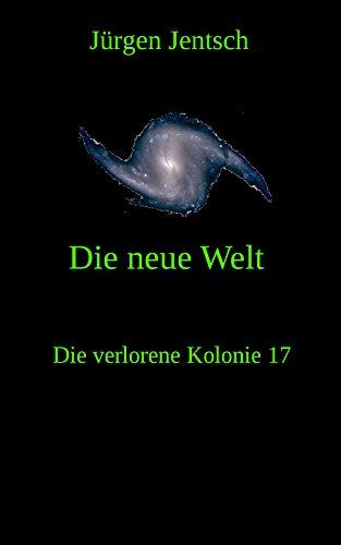 Die neue Welt (Die verlorene Kolonie 17) -