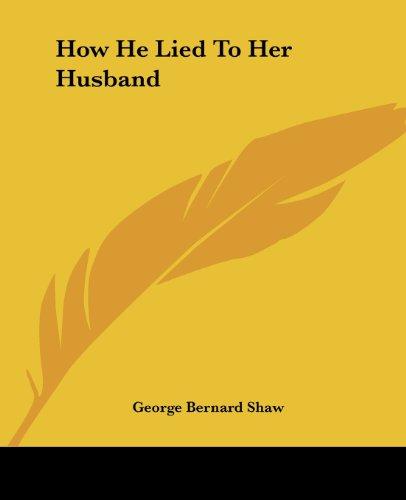 How He Lied to Her Husband                 by  George Bernard Shaw