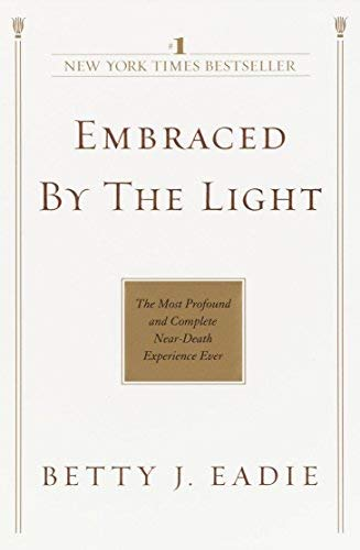 Embraced by the Light: The Most Profound and Complete Near-Death Experience Ever by Betty J. Eadie(2002-10-29)