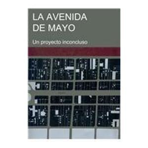 La Avenida De Mayo/ the May Avenue: Un Proyecto Inconcluso