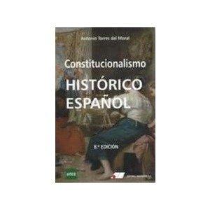 CONSTITUCIONALISMO HISTORICO ESPAÑOL 8º Edic. por Antonio Torres del Moral