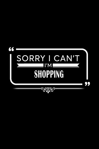 Sorry I Can't I'm Shopping: A 6 x 9 Inch Matte Softcover Paperback Notebook Journal With 120 Blank Lined Pages
