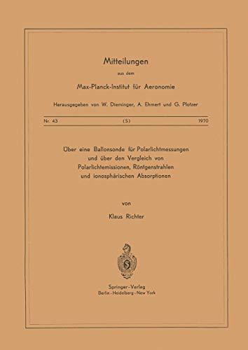 Über eine Ballonsonde für Polarlichtmessungen und über den Vergleich von Polarlichtemissionen, Röntgenstrahlen und Ionosphärischen Absorptionen ... Max-Planck-Institut für Aeronomie, Band 43)