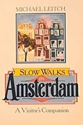 Slow Walks in Amsterdam: A Visitor's Companion by Michael Leitch (1-Apr-1991) Paperback