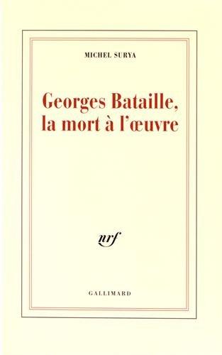 Georges Bataille, la mort à l'œuvre par Michel Surya