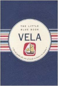 Vela. Piccola guida alla vita di bordo in barca e in crociera - Vacanza In Barca