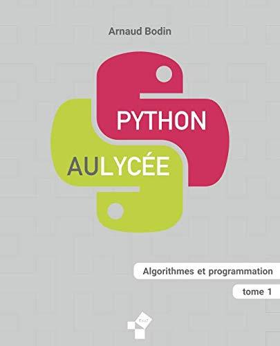 Python au lycée (tome 1): Algorithmes et programmation par  Arnaud Bodin