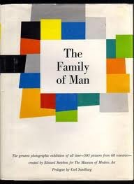 THE FAMILY OF MAN : The greatest photographic exhibition of all time- 503 pictures from 68 countries- created by Edward Steichen for The Museum of Modern Art